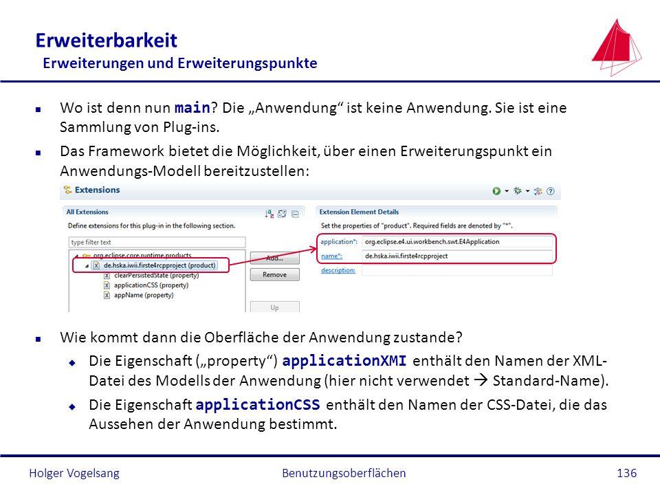 Holger Vogelsang Erweiterbarkeit Erweiterungen und Erweiterungspunkte Wo ist denn nun main ? Die Anwendung ist keine Anwendung. Sie ist eine Sammlung