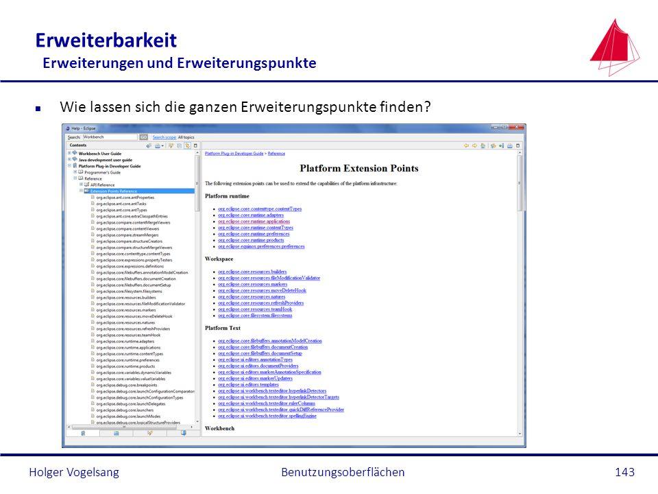 Holger Vogelsang Erweiterbarkeit Erweiterungen und Erweiterungspunkte n Wie lassen sich die ganzen Erweiterungspunkte finden? Benutzungsoberflächen143