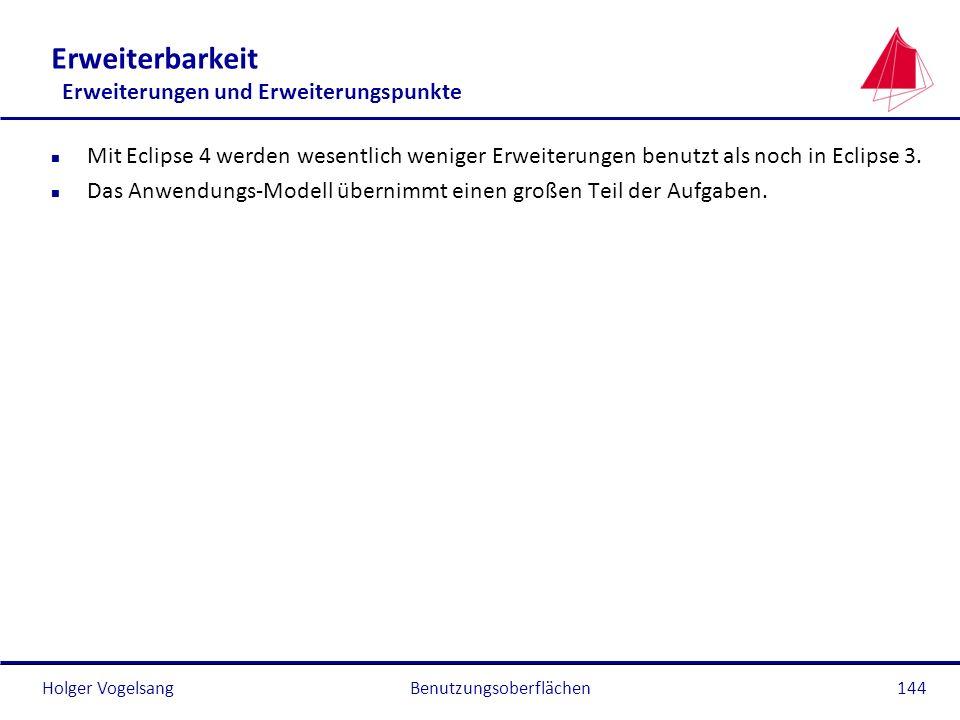 Holger Vogelsang Erweiterbarkeit Erweiterungen und Erweiterungspunkte n Mit Eclipse 4 werden wesentlich weniger Erweiterungen benutzt als noch in Ecli