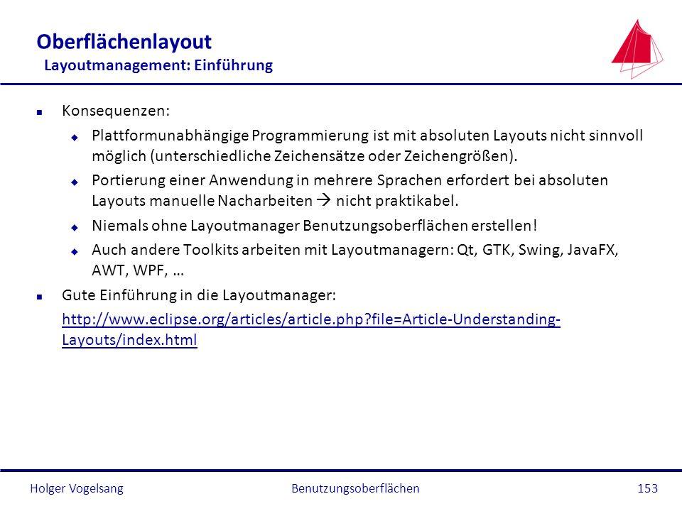 Holger VogelsangBenutzungsoberflächen153 Oberflächenlayout Layoutmanagement: Einführung n Konsequenzen: u Plattformunabhängige Programmierung ist mit