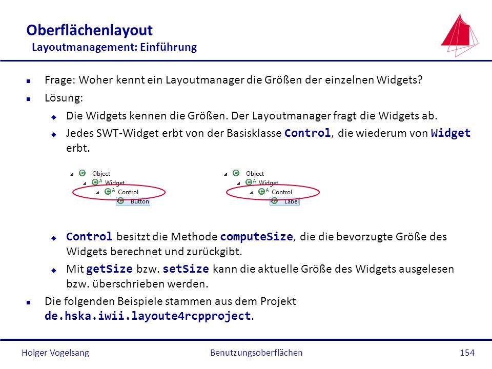 Holger VogelsangBenutzungsoberflächen154 Oberflächenlayout Layoutmanagement: Einführung n Frage: Woher kennt ein Layoutmanager die Größen der einzelne