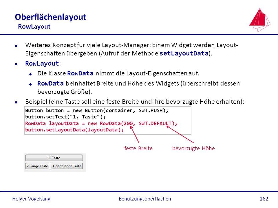 Holger Vogelsang Oberflächenlayout RowLayout Weiteres Konzept für viele Layout-Manager: Einem Widget werden Layout- Eigenschaften übergeben (Aufruf de