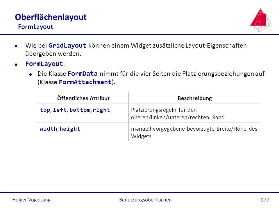 Holger Vogelsang Oberflächenlayout FormLayout Wie bei GridLayout können einem Widget zusätzliche Layout-Eigenschaften übergeben werden. FormLayout : D