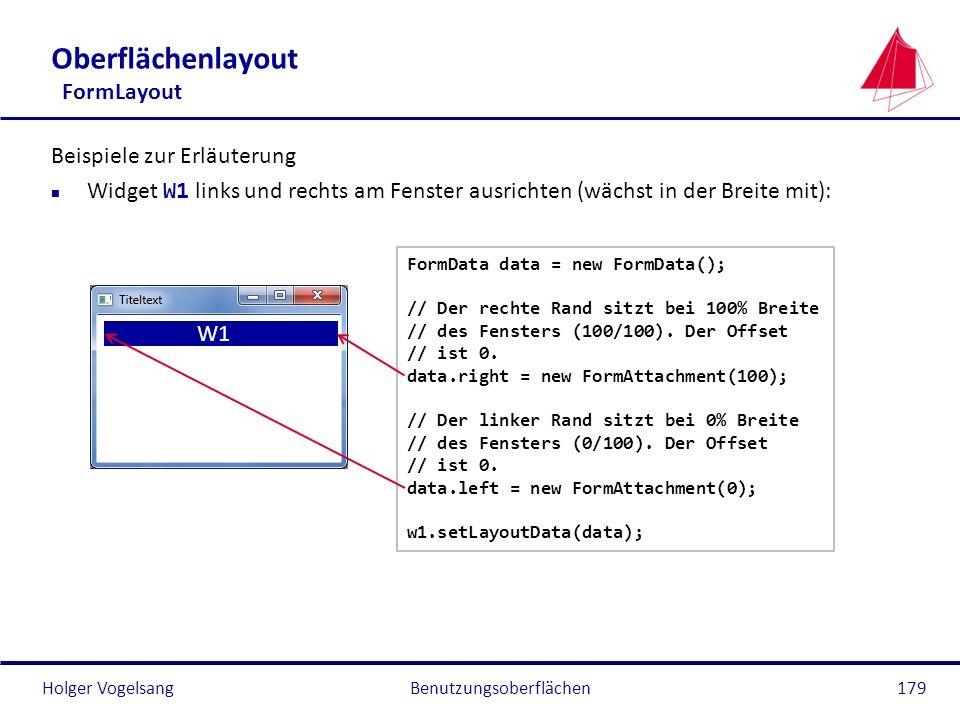 Holger VogelsangBenutzungsoberflächen179 Oberflächenlayout FormLayout Beispiele zur Erläuterung Widget W1 links und rechts am Fenster ausrichten (wäch