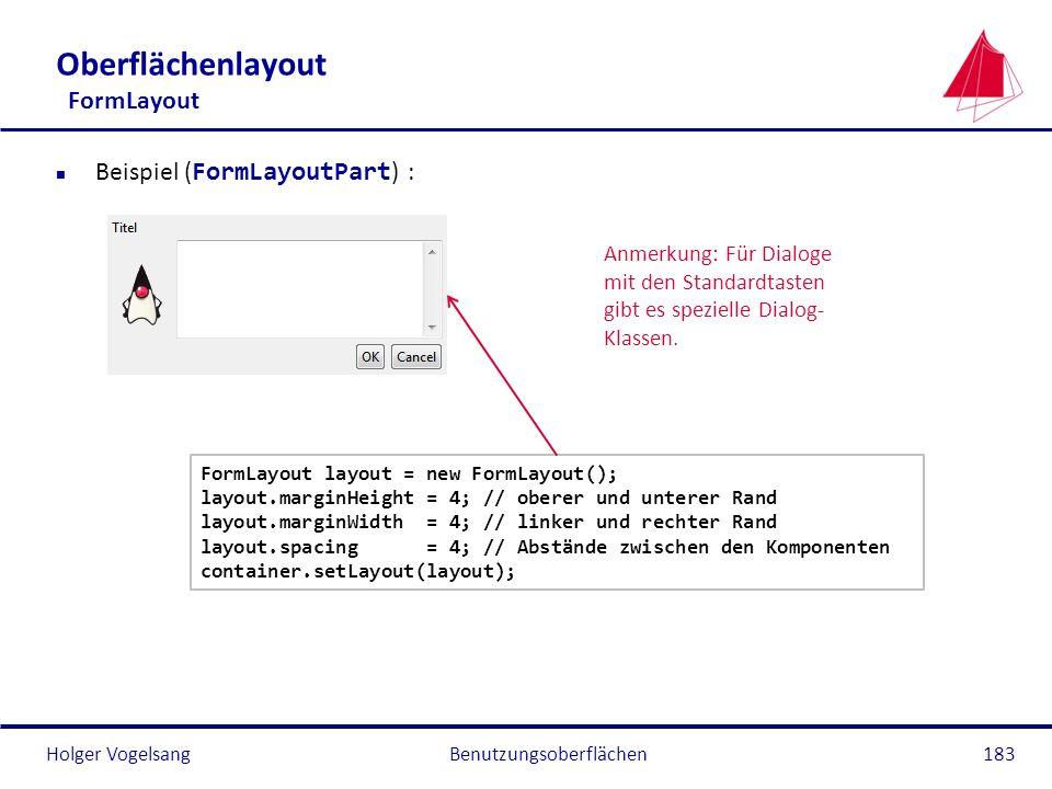 Holger Vogelsang Oberflächenlayout FormLayout Beispiel ( FormLayoutPart ) : Benutzungsoberflächen183 FormLayout layout = new FormLayout(); layout.marg
