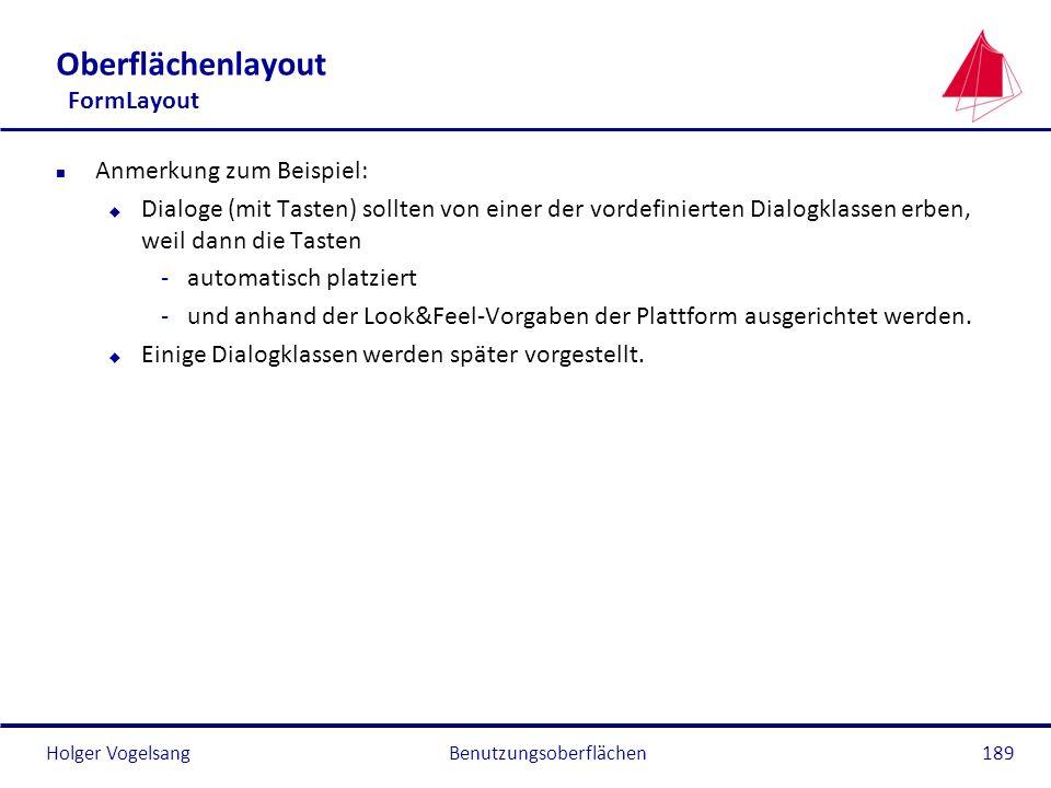 Holger Vogelsang Oberflächenlayout FormLayout n Anmerkung zum Beispiel: u Dialoge (mit Tasten) sollten von einer der vordefinierten Dialogklassen erbe