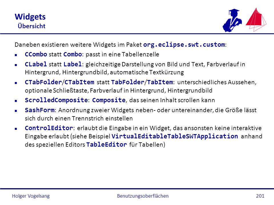 Holger Vogelsang Widgets Übersicht Daneben existieren weitere Widgets im Paket org.eclipse.swt.custom : CCombo statt Combo : passt in eine Tabellenzel