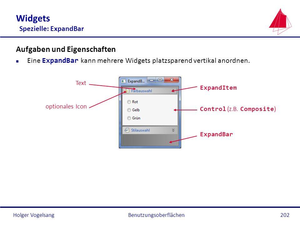 Holger VogelsangBenutzungsoberflächen202 Widgets Spezielle: ExpandBar Aufgaben und Eigenschaften Eine ExpandBar kann mehrere Widgets platzsparend vert