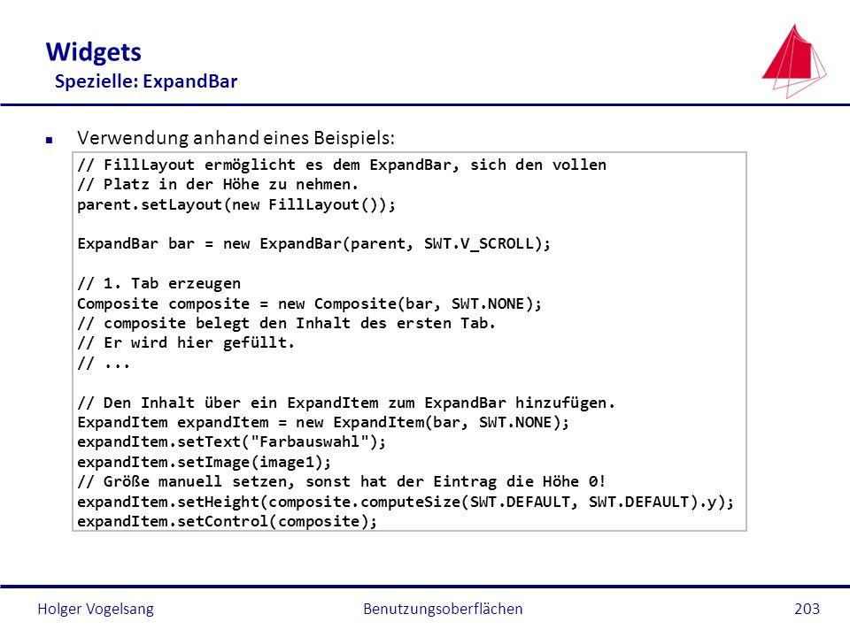 Holger Vogelsang Widgets Spezielle: ExpandBar n Verwendung anhand eines Beispiels: // FillLayout ermöglicht es dem ExpandBar, sich den vollen // Platz