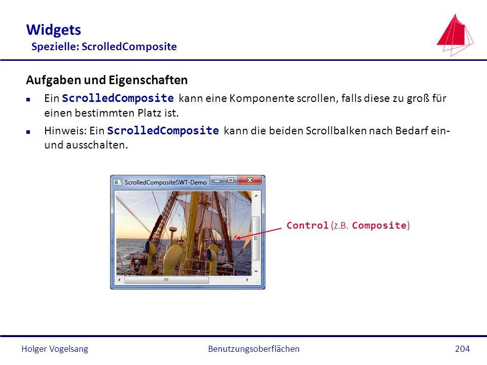 Holger VogelsangBenutzungsoberflächen204 Widgets Spezielle: ScrolledComposite Aufgaben und Eigenschaften Ein ScrolledComposite kann eine Komponente sc