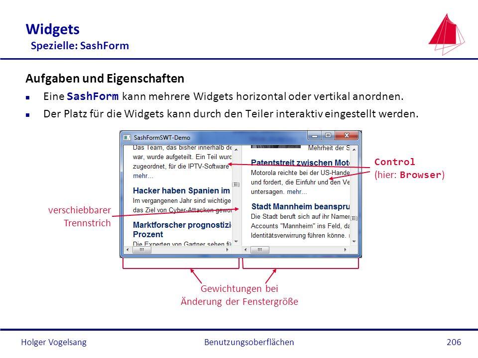 Holger VogelsangBenutzungsoberflächen206 Widgets Spezielle: SashForm Aufgaben und Eigenschaften Eine SashForm kann mehrere Widgets horizontal oder ver