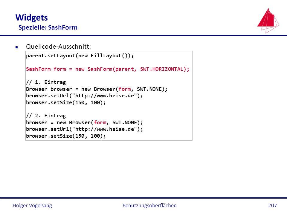 Holger VogelsangBenutzungsoberflächen207 Widgets Spezielle: SashForm n Quellcode-Ausschnitt: parent.setLayout(new FillLayout()); SashForm form = new S