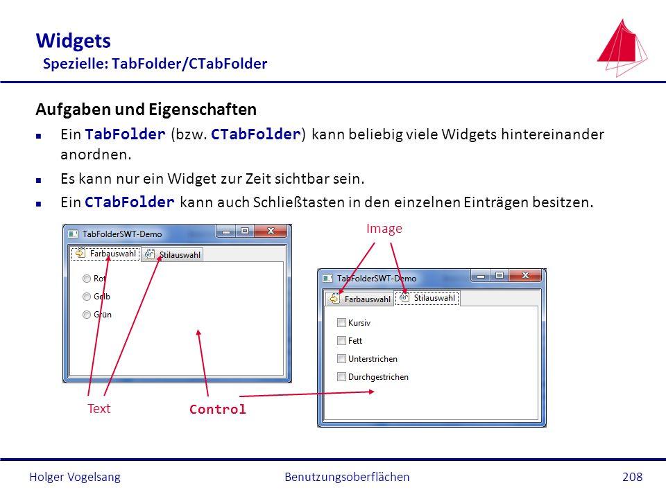 Holger VogelsangBenutzungsoberflächen208 Widgets Spezielle: TabFolder/CTabFolder Aufgaben und Eigenschaften Ein TabFolder (bzw. CTabFolder ) kann beli