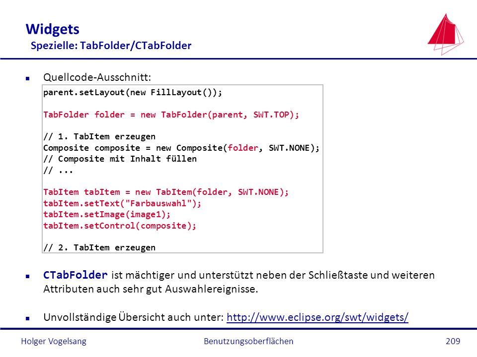 Holger VogelsangBenutzungsoberflächen209 Widgets Spezielle: TabFolder/CTabFolder n Quellcode-Ausschnitt: parent.setLayout(new FillLayout()); TabFolder