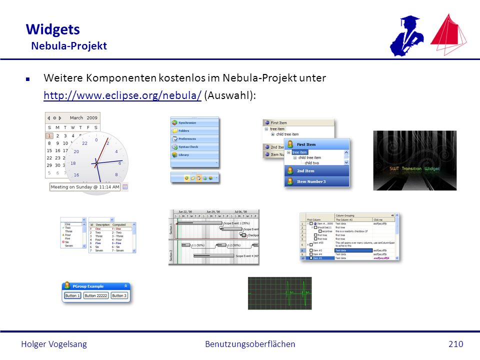 Holger Vogelsang Widgets RCPToolbox n Als RCPToolbox unter: http://www.richclientgui.com/detail.php?product_id=1http://www.richclientgui.com/detail.php?product_id=1 n Einfache Widgets im Projekt OPAL: http://code.google.com/a/eclipselabs.org/p/opal/http://code.google.com/a/eclipselabs.org/p/opal/ Benutzungsoberflächen211