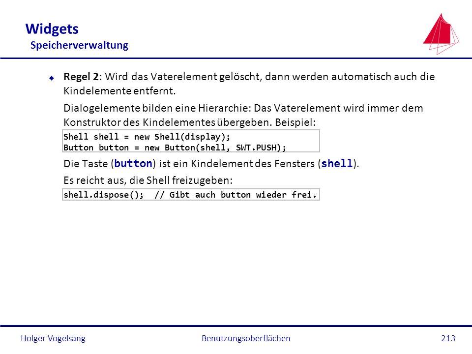 Holger Vogelsang Widgets Speicherverwaltung u Regel 2: Wird das Vaterelement gelöscht, dann werden automatisch auch die Kindelemente entfernt. Dialoge