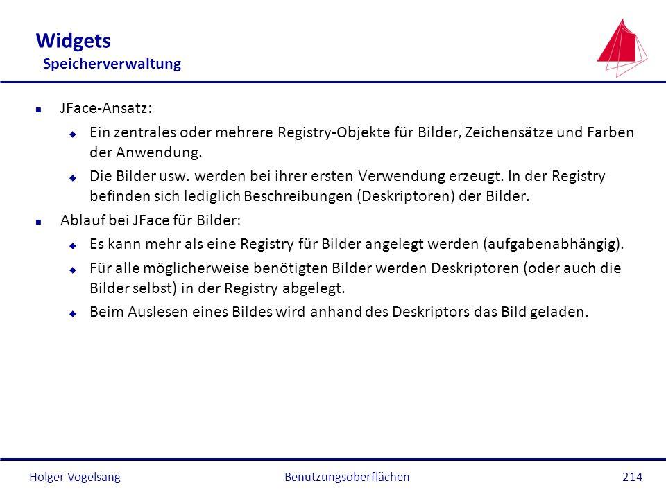Holger Vogelsang Widgets Speicherverwaltung n JFace-Ansatz: u Ein zentrales oder mehrere Registry-Objekte für Bilder, Zeichensätze und Farben der Anwe