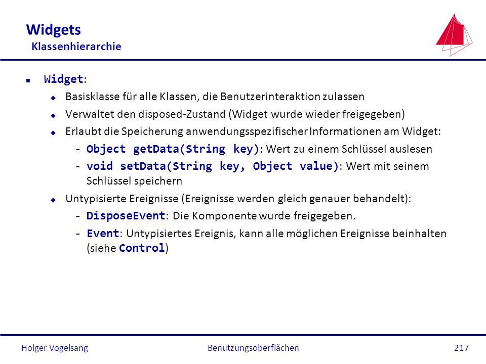 Holger Vogelsang Widgets Klassenhierarchie Widget : u Basisklasse für alle Klassen, die Benutzerinteraktion zulassen u Verwaltet den disposed-Zustand