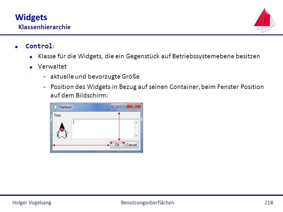 Holger Vogelsang Widgets Klassenhierarchie Control : u Klasse für die Widgets, die ein Gegenstück auf Betriebssystemebene besitzen u Verwaltet -aktuel