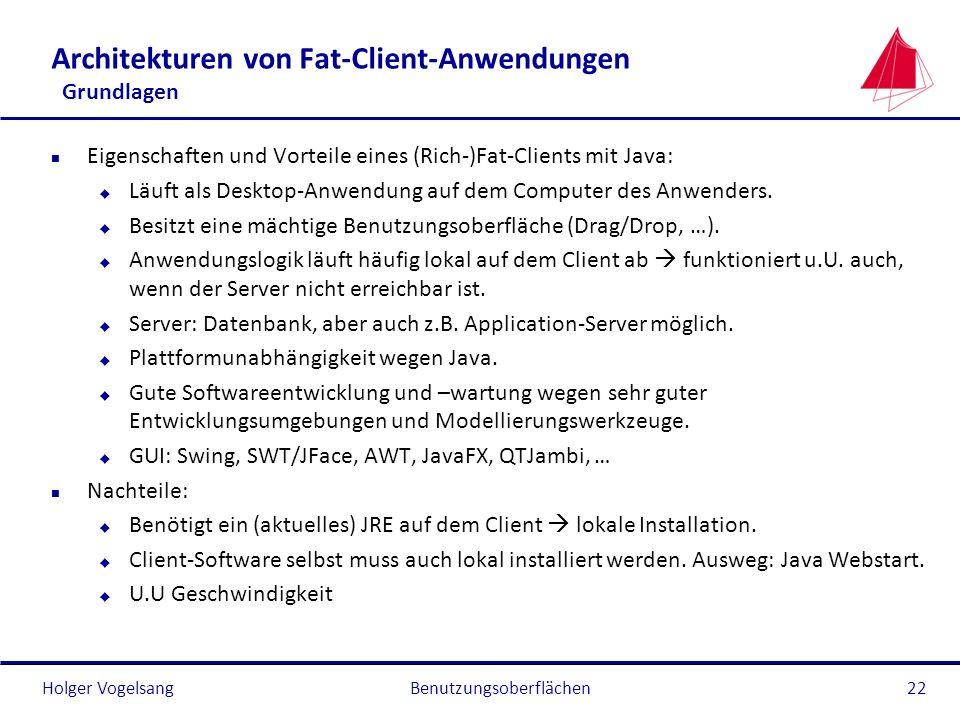 Holger VogelsangBenutzungsoberflächen22 Architekturen von Fat-Client-Anwendungen Grundlagen n Eigenschaften und Vorteile eines (Rich-)Fat-Clients mit