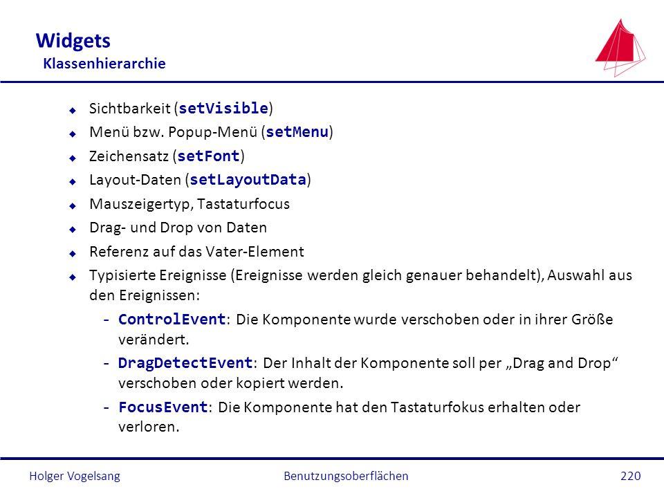 Holger Vogelsang Widgets Klassenhierarchie Sichtbarkeit ( setVisible ) Menü bzw. Popup-Menü ( setMenu ) Zeichensatz ( setFont ) Layout-Daten ( setLayo