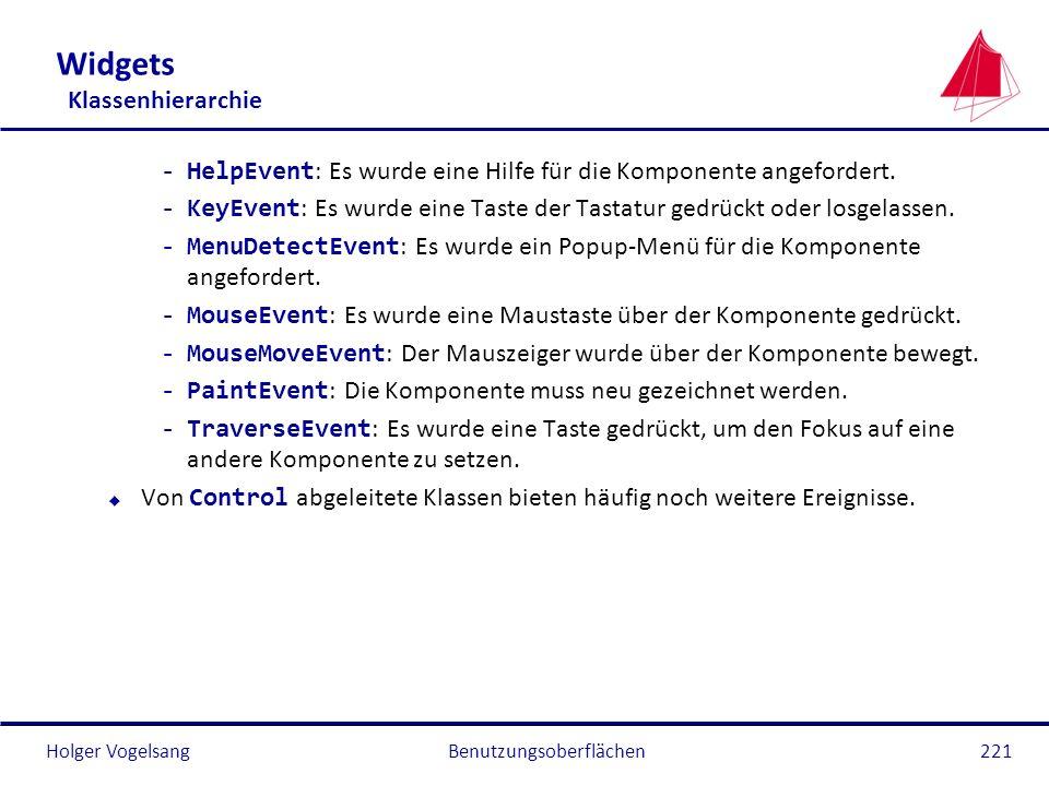 Holger VogelsangBenutzungsoberflächen221 Widgets Klassenhierarchie -HelpEvent : Es wurde eine Hilfe für die Komponente angefordert. -KeyEvent : Es wur