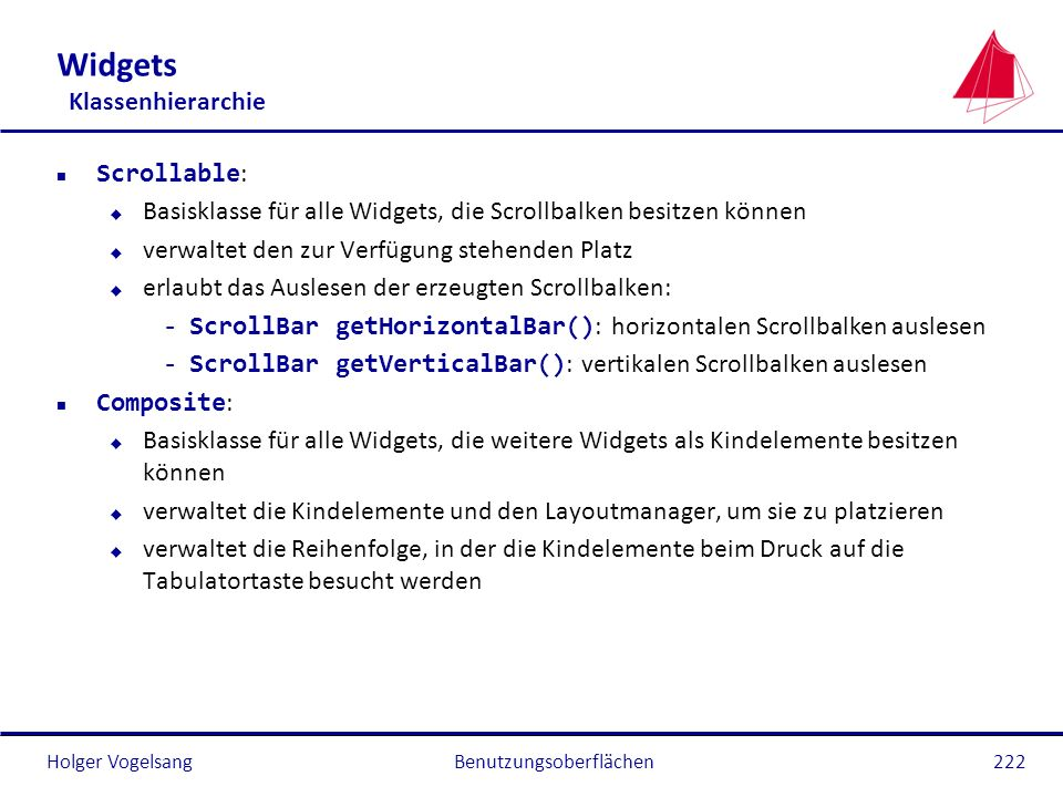 Holger Vogelsang Widgets Klassenhierarchie Scrollable : u Basisklasse für alle Widgets, die Scrollbalken besitzen können u verwaltet den zur Verfügung