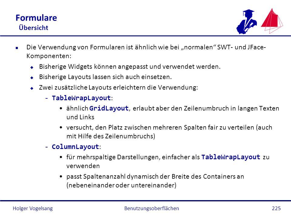 Holger Vogelsang Formulare Übersicht n Die Verwendung von Formularen ist ähnlich wie bei normalen SWT- und JFace- Komponenten: u Bisherige Widgets kön