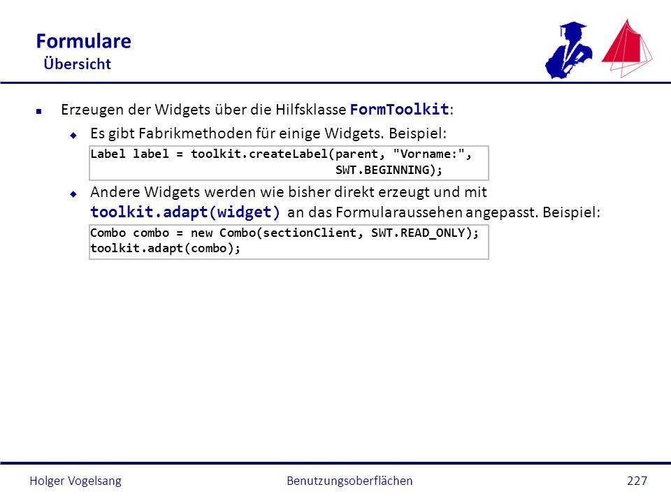 Holger Vogelsang Formulare Übersicht Erzeugen der Widgets über die Hilfsklasse FormToolkit : u Es gibt Fabrikmethoden für einige Widgets. Beispiel: La