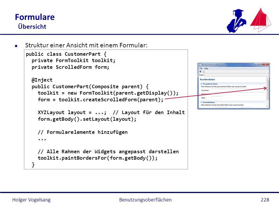 Holger Vogelsang Formulare Übersicht n Struktur einer Ansicht mit einem Formular: public class CustomerPart { private FormToolkit toolkit; private Scr