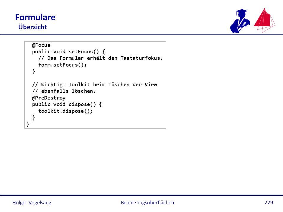 Holger Vogelsang Formulare Übersicht @Focus public void setFocus() { // Das Formular erhält den Tastaturfokus. form.setFocus(); } // Wichtig: Toolkit
