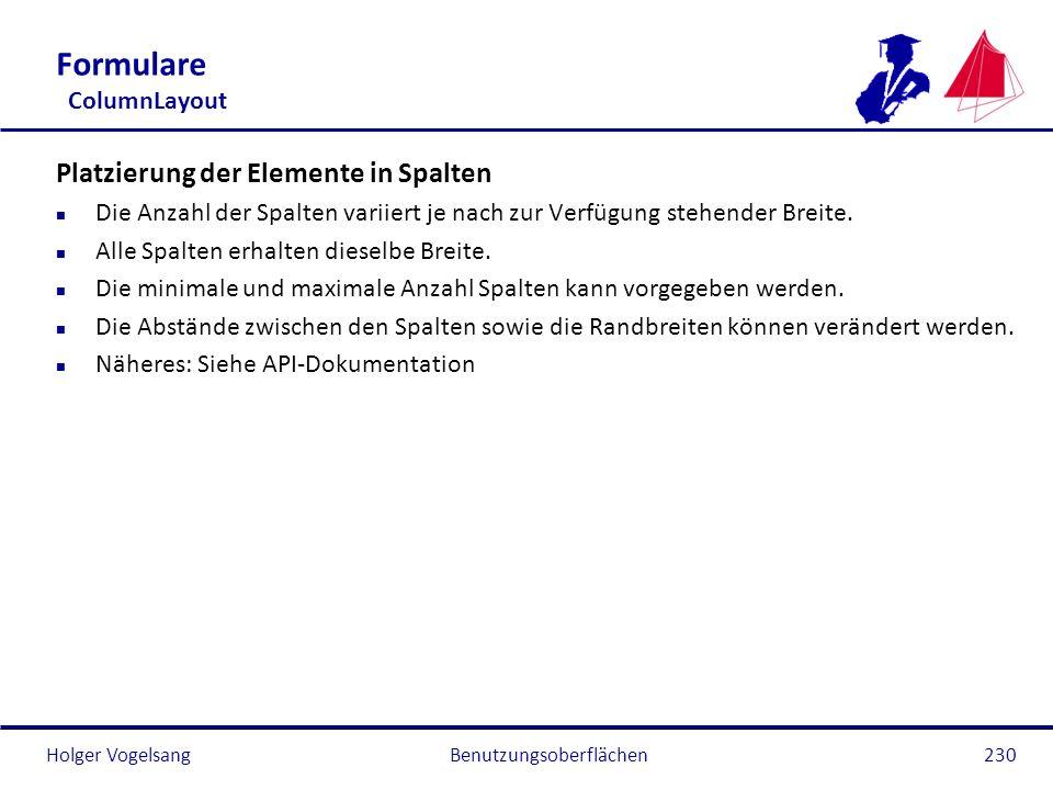 Holger VogelsangBenutzungsoberflächen230 Formulare ColumnLayout Platzierung der Elemente in Spalten n Die Anzahl der Spalten variiert je nach zur Verf