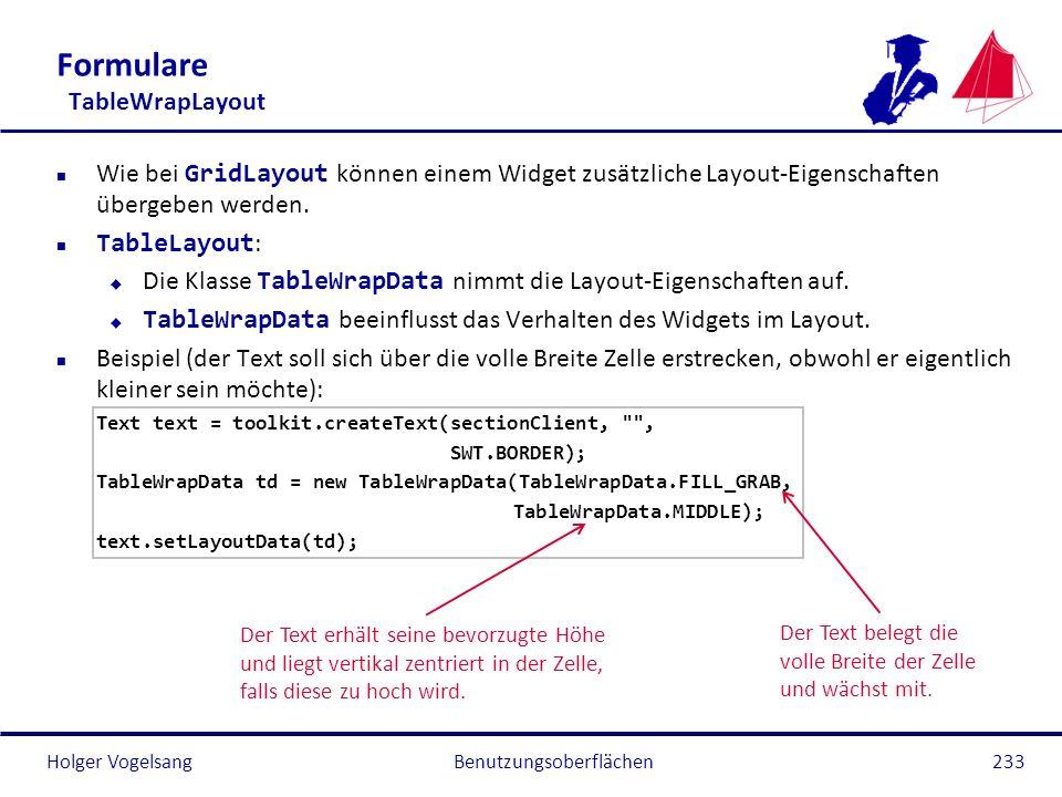 Holger Vogelsang Formulare TableWrapLayout Wie bei GridLayout können einem Widget zusätzliche Layout-Eigenschaften übergeben werden. TableLayout : Die