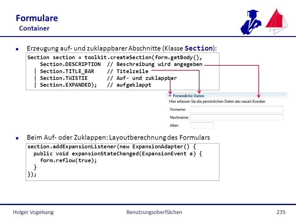Holger Vogelsang Formulare Container Erzeugung auf- und zuklappbarer Abschnitte (Klasse Section ): Section section = toolkit.createSection(form.getBod