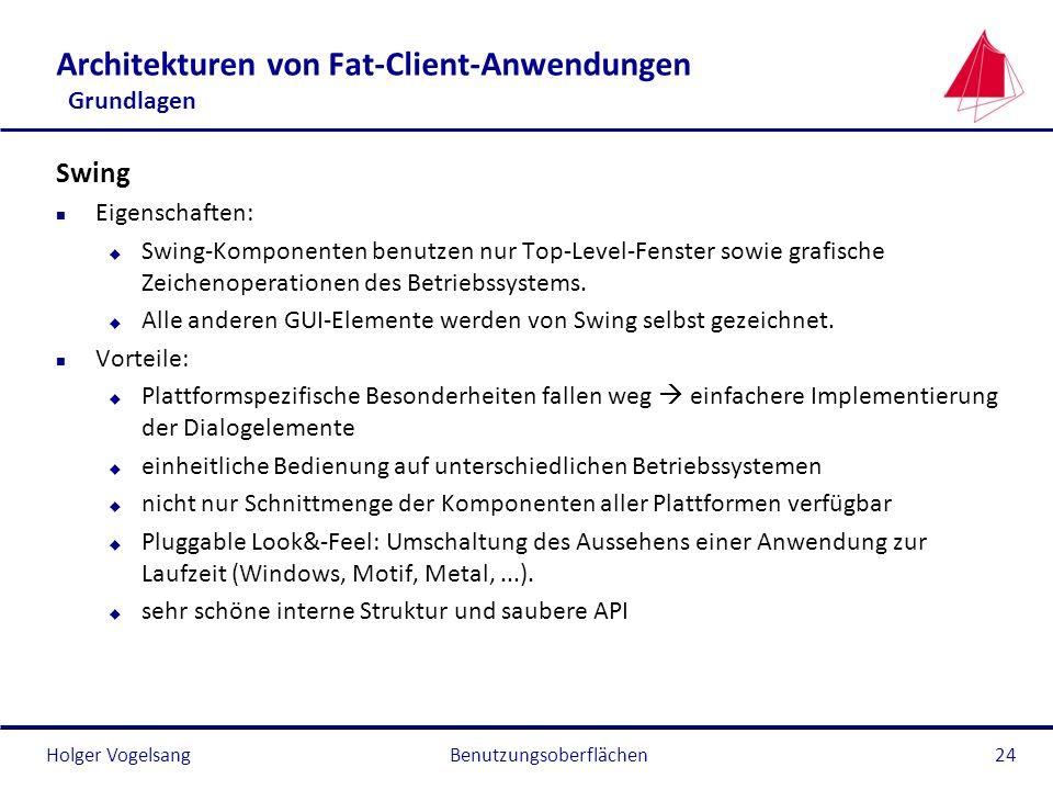 Holger VogelsangBenutzungsoberflächen24 Architekturen von Fat-Client-Anwendungen Grundlagen Swing n Eigenschaften: u Swing-Komponenten benutzen nur To