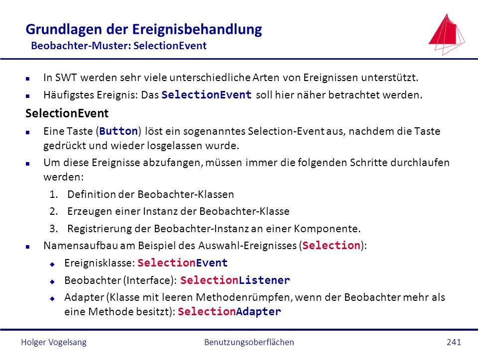 Holger VogelsangBenutzungsoberflächen241 Grundlagen der Ereignisbehandlung Beobachter-Muster: SelectionEvent n In SWT werden sehr viele unterschiedlic