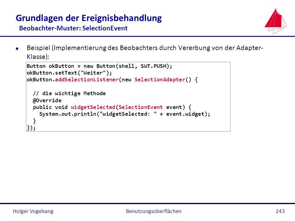 Holger VogelsangBenutzungsoberflächen243 Grundlagen der Ereignisbehandlung Beobachter-Muster: SelectionEvent n Beispiel (Implementierung des Beobachte