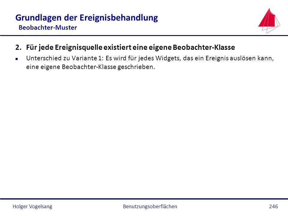 Holger VogelsangBenutzungsoberflächen246 Grundlagen der Ereignisbehandlung Beobachter-Muster 2.Für jede Ereignisquelle existiert eine eigene Beobachte