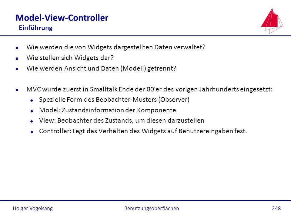 Holger VogelsangBenutzungsoberflächen248 Model-View-Controller Einführung n Wie werden die von Widgets dargestellten Daten verwaltet? n Wie stellen si
