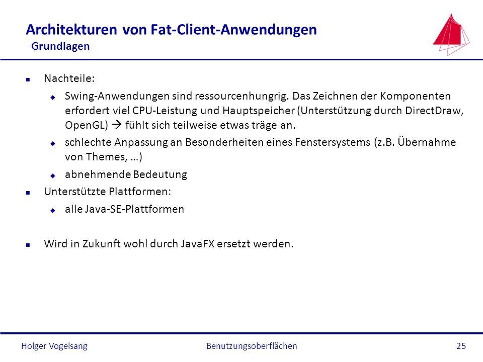 Holger VogelsangBenutzungsoberflächen25 Architekturen von Fat-Client-Anwendungen Grundlagen n Nachteile: u Swing-Anwendungen sind ressourcenhungrig. D