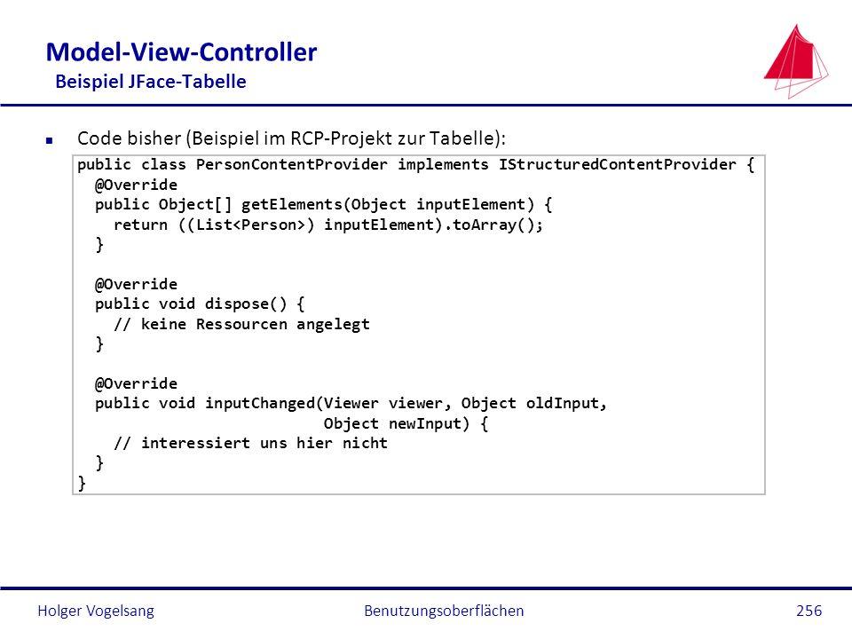 Holger Vogelsang Model-View-Controller Beispiel JFace-Tabelle n Code bisher (Beispiel im RCP-Projekt zur Tabelle): public class PersonContentProvider