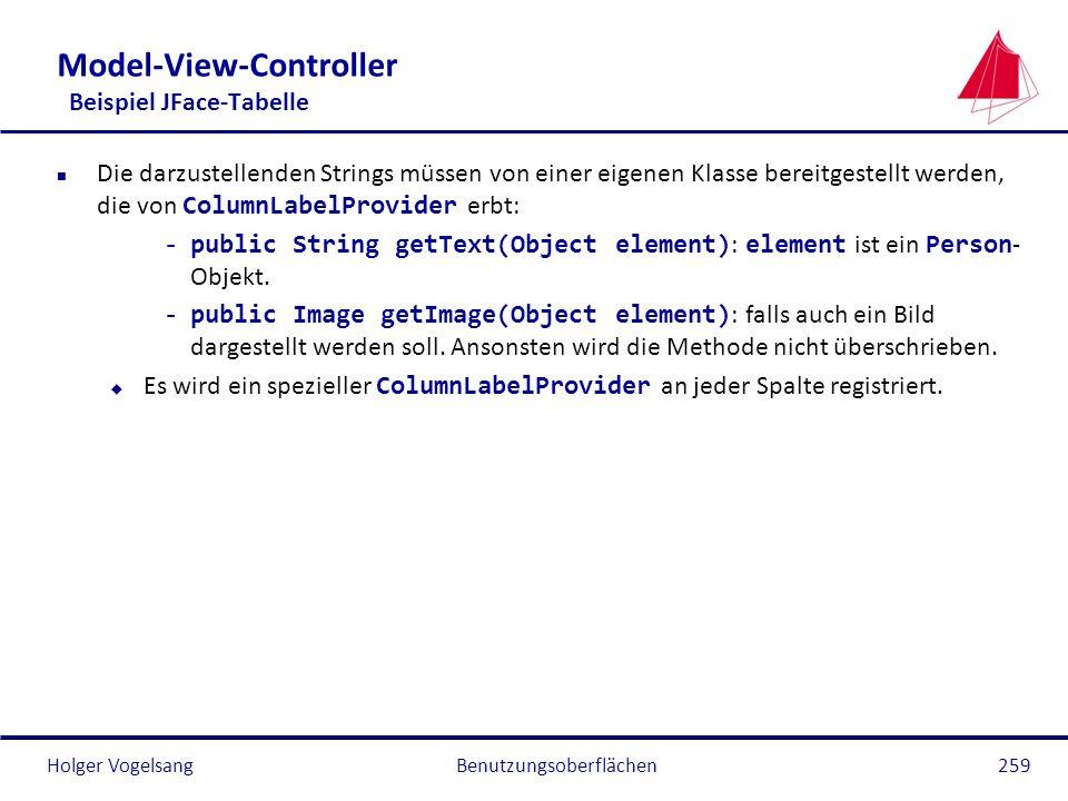 Holger Vogelsang Model-View-Controller Beispiel JFace-Tabelle Die darzustellenden Strings müssen von einer eigenen Klasse bereitgestellt werden, die v