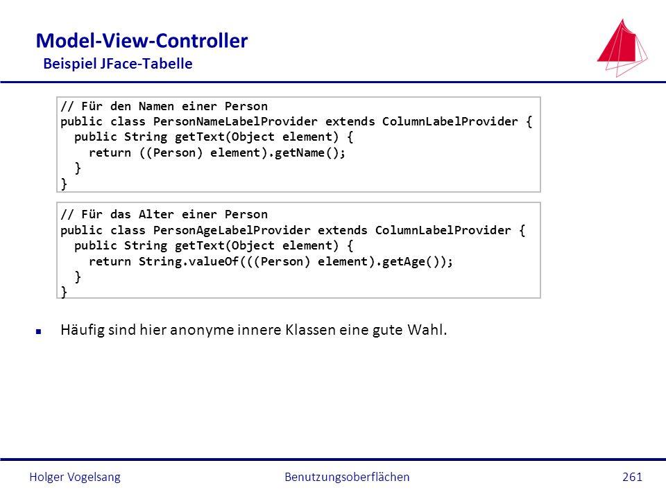 Holger Vogelsang Model-View-Controller Beispiel JFace-Tabelle // Für den Namen einer Person public class PersonNameLabelProvider extends ColumnLabelPr