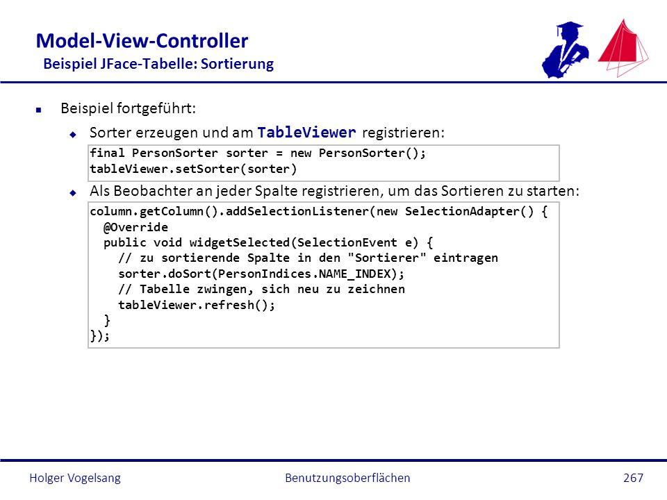 Holger Vogelsang Model-View-Controller Beispiel JFace-Tabelle: Sortierung n Beispiel fortgeführt: Sorter erzeugen und am TableViewer registrieren: fin