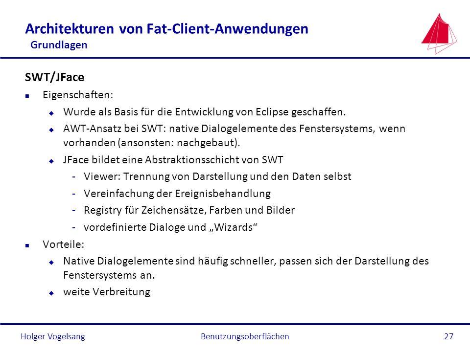 Holger VogelsangBenutzungsoberflächen27 Architekturen von Fat-Client-Anwendungen Grundlagen SWT/JFace n Eigenschaften: u Wurde als Basis für die Entwi