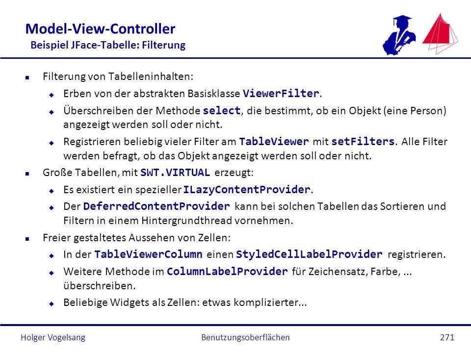 Holger Vogelsang Model-View-Controller Beispiel JFace-Tabelle: Filterung n Filterung von Tabelleninhalten: Erben von der abstrakten Basisklasse Viewer