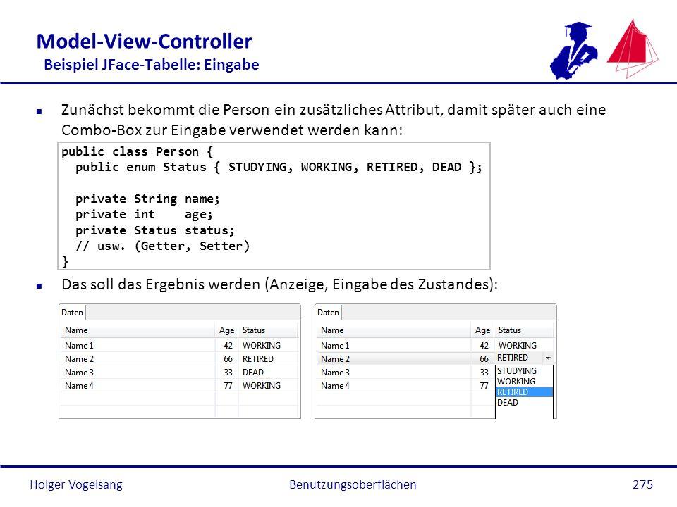 Holger Vogelsang Model-View-Controller Beispiel JFace-Tabelle: Eingabe n Zunächst bekommt die Person ein zusätzliches Attribut, damit später auch eine