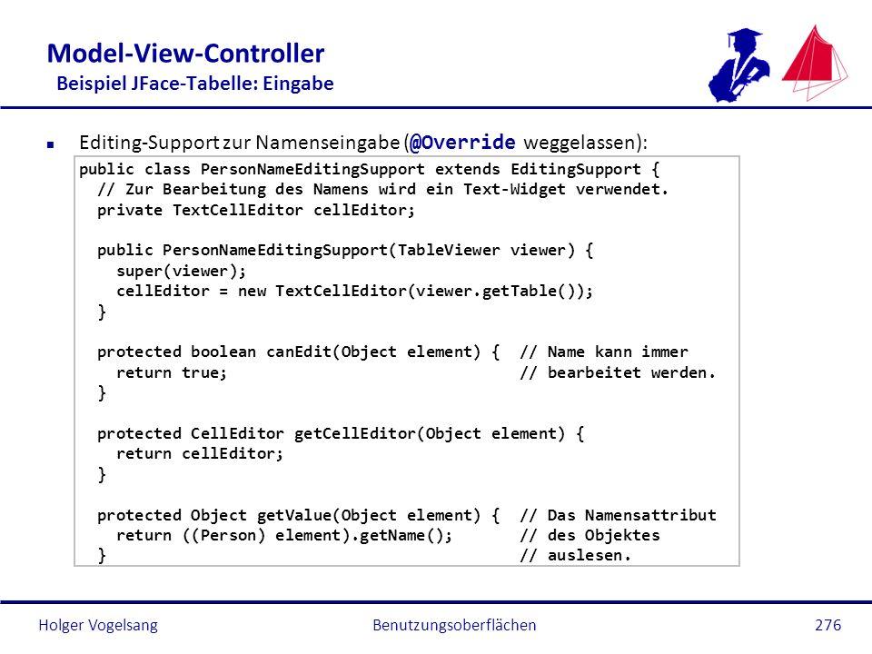 Holger Vogelsang Model-View-Controller Beispiel JFace-Tabelle: Eingabe Editing-Support zur Namenseingabe ( @Override weggelassen): public class Person