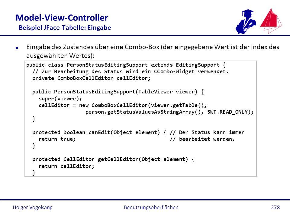 Holger Vogelsang Model-View-Controller Beispiel JFace-Tabelle: Eingabe n Eingabe des Zustandes über eine Combo-Box (der eingegebene Wert ist der Index
