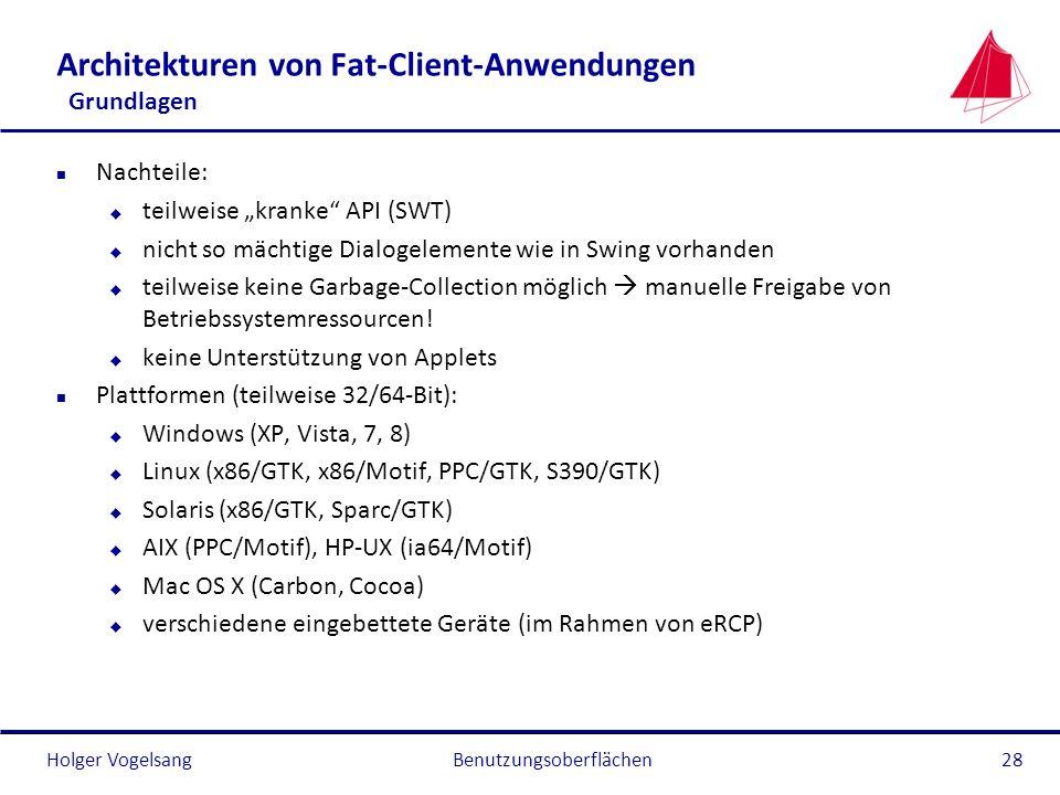 Holger Vogelsang Architekturen von Fat-Client-Anwendungen Grundlagen n Nachteile: u teilweise kranke API (SWT) u nicht so mächtige Dialogelemente wie